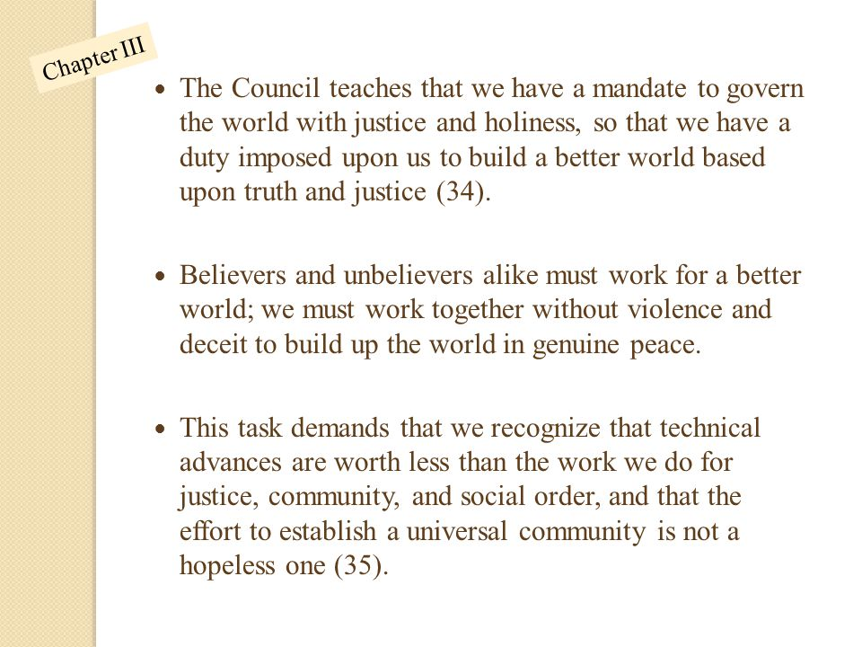 The Council teaches that we have a mandate to govern the world with justice and holiness, so that we have a duty imposed upon us to build a better wor