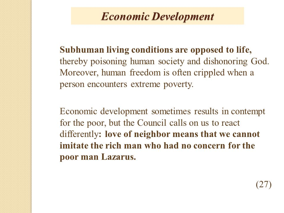 Economic Development Subhuman living conditions are opposed to life, thereby poisoning human society and dishonoring God. Moreover, human freedom is o