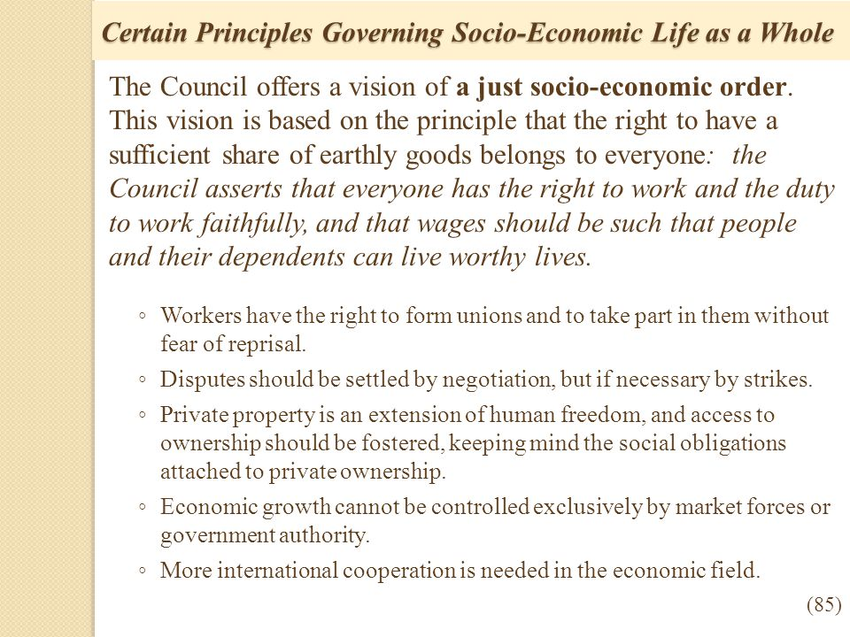 Certain Principles Governing Socio-Economic Life as a Whole The Council offers a vision of a just socio-economic order. This vision is based on the pr
