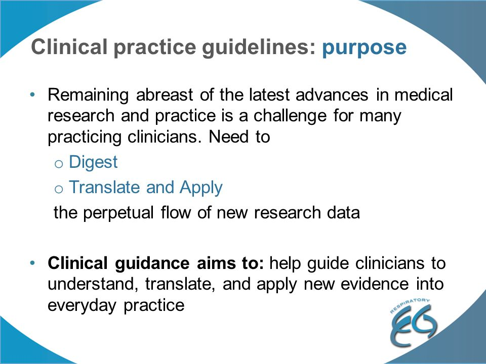 Clinical practice guidelines: purpose Remaining abreast of the latest advances in medical research and practice is a challenge for many practicing cli