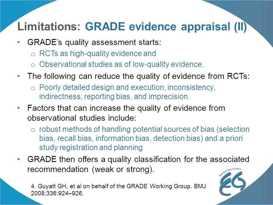 Limitations: GRADE evidence appraisal (II) GRADE's quality assessment starts: o RCTs as high-quality evidence and o Observational studies as of low-qu