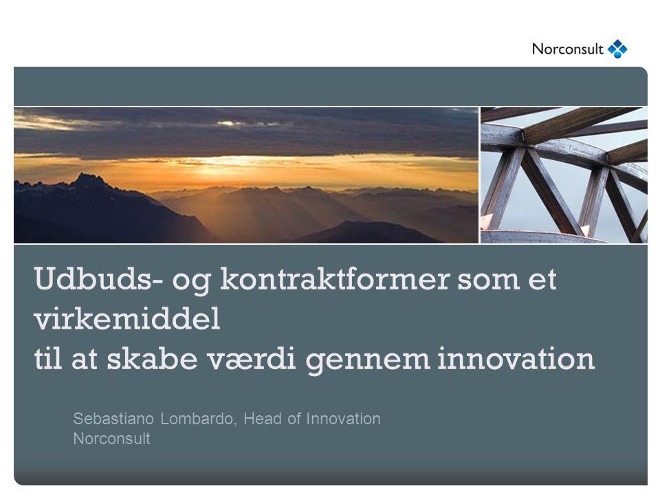 Udbuds- og kontraktformer som et virkemiddel til at skabe værdi gennem innovation Sebastiano Lombardo, Head of Innovation Norconsult