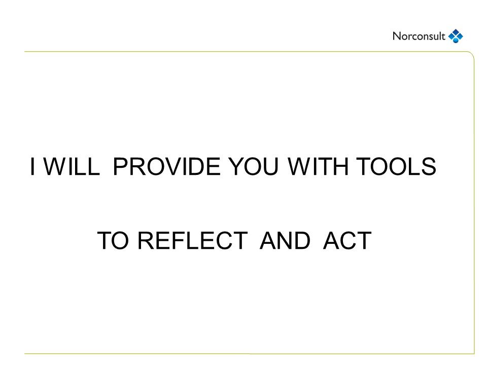 I WILL PROVIDE YOU WITH TOOLS TO REFLECT AND ACT