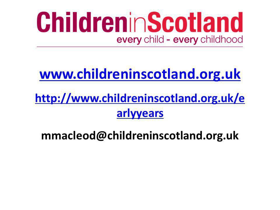 www.childreninscotland.org.uk http://www.childreninscotland.org.uk/e arlyyears mmacleod@childreninscotland.org.uk