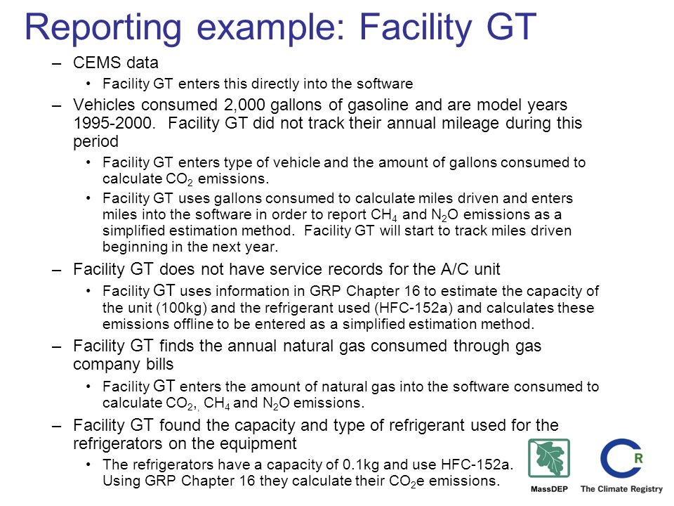Reporting example: Facility GT –CEMS data Facility GT enters this directly into the software –Vehicles consumed 2,000 gallons of gasoline and are model years 1995-2000.