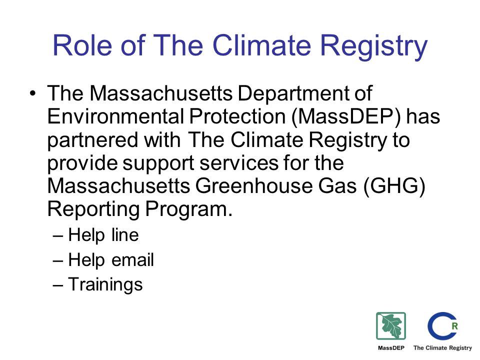Role of The Climate Registry The Massachusetts Department of Environmental Protection (MassDEP) has partnered with The Climate Registry to provide support services for the Massachusetts Greenhouse Gas (GHG) Reporting Program.