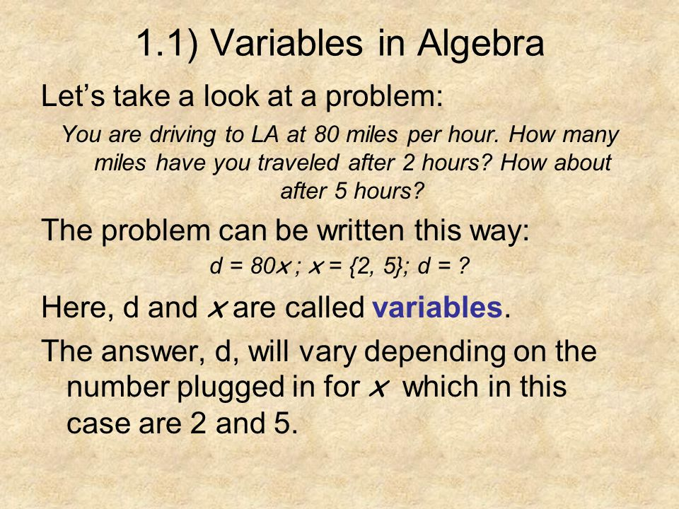 1.1) Variable in Algebra (cont.) Let's solve the problem: d = 80x ; x = {2, 5}; d = .