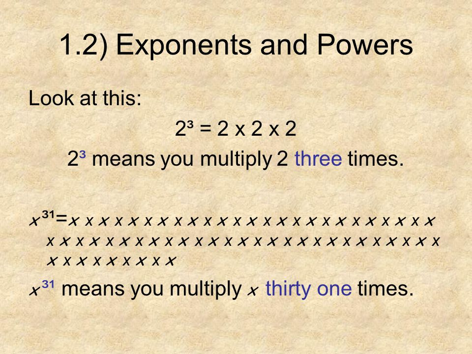 1.2) Exponents and Powers (cont.) BE AWARE.2x ³ DOES NOT EQUAL ( 2x ) ³.