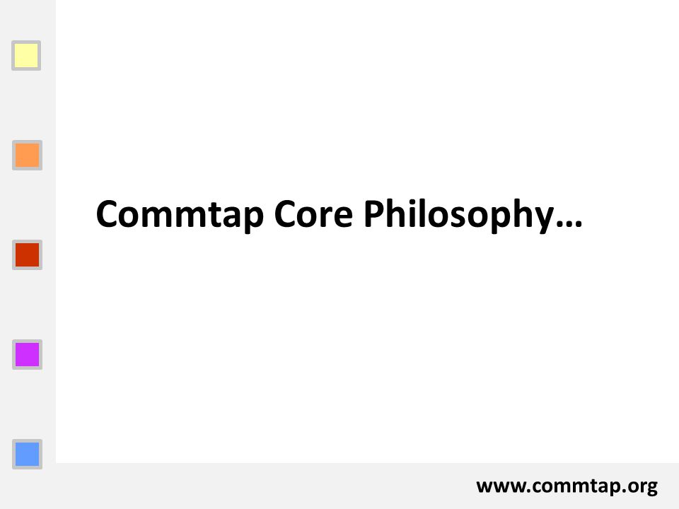 Commtap Core Philosophy…