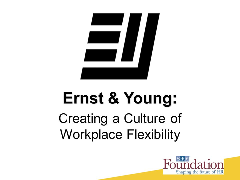 Ernst & Young: Creating a Culture of Workplace Flexibility