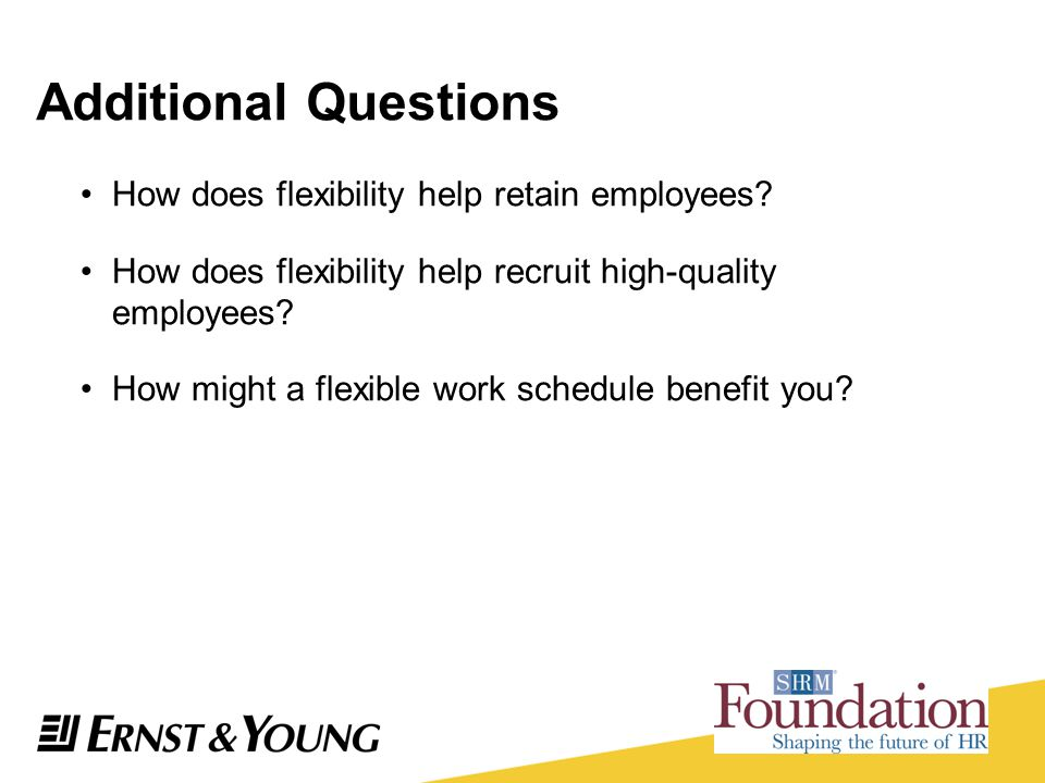 How does flexibility help retain employees? How does flexibility help recruit high-quality employees? How might a flexible work schedule benefit you?