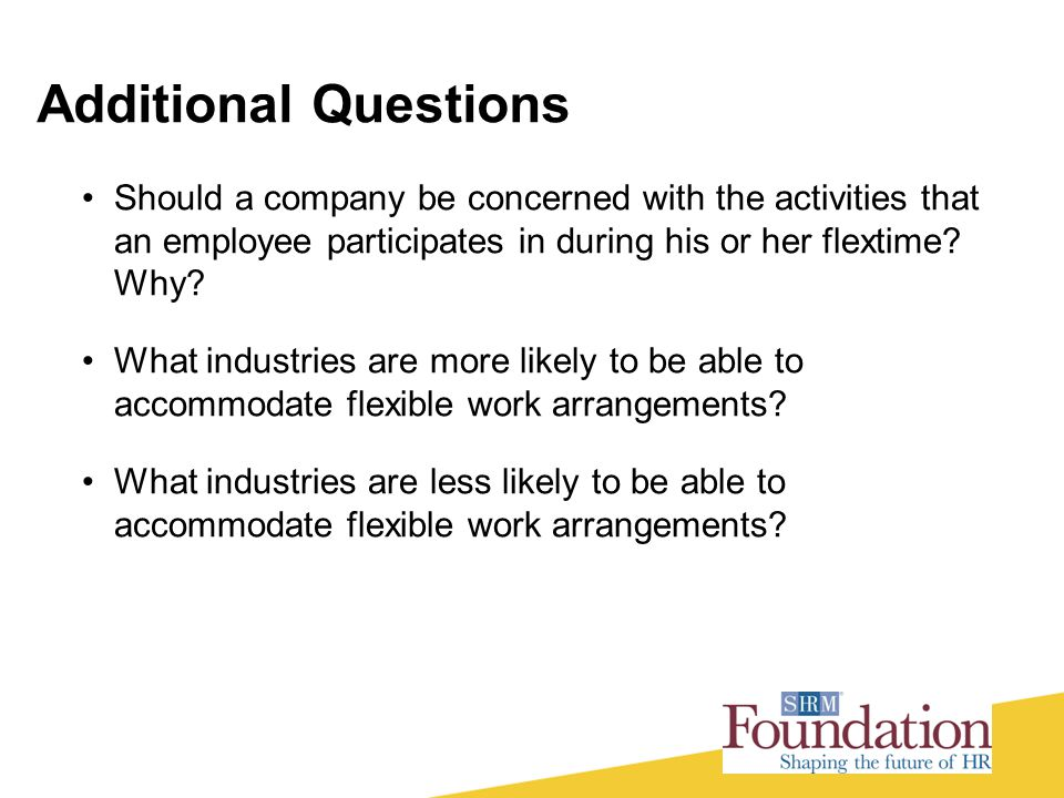 Should a company be concerned with the activities that an employee participates in during his or her flextime? Why? What industries are more likely to