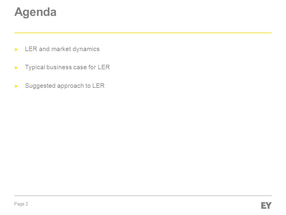 Page 2 Agenda ► LER and market dynamics ► Typical business case for LER ► Suggested approach to LER