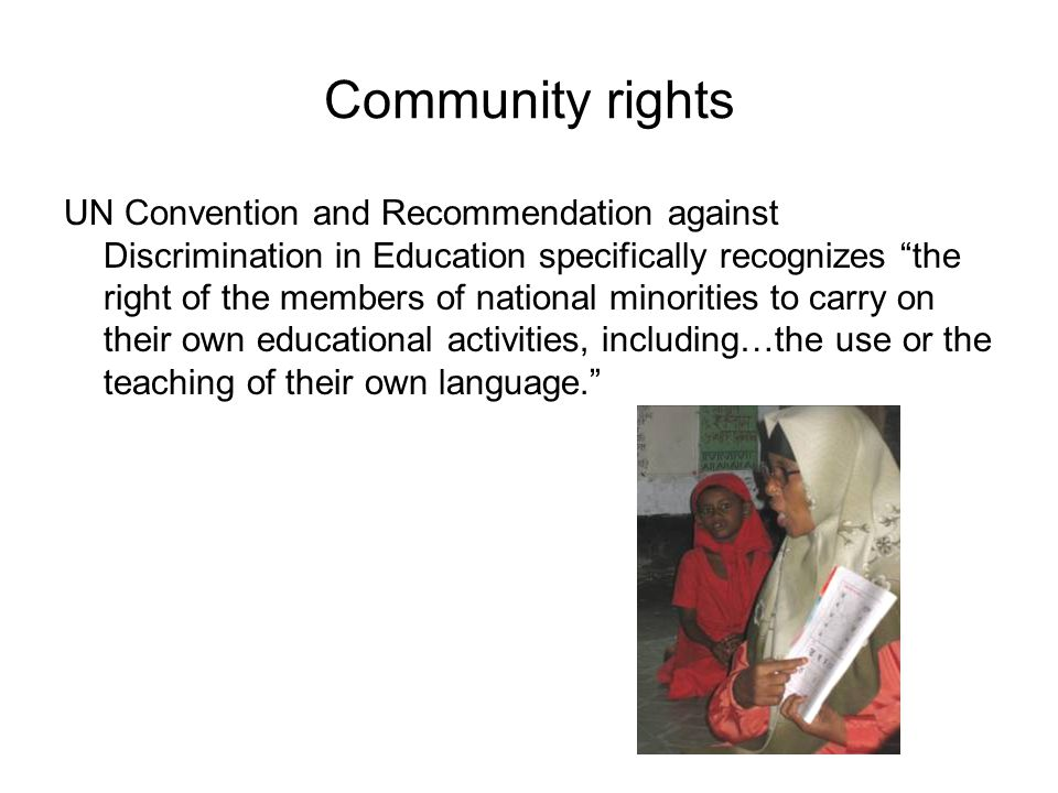 """Community rights UN Convention and Recommendation against Discrimination in Education specifically recognizes """"the right of the members of national mi"""