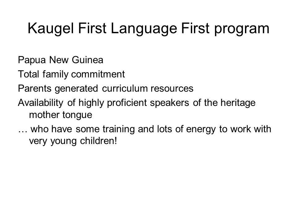 Kaugel First Language First program Papua New Guinea Total family commitment Parents generated curriculum resources Availability of highly proficient