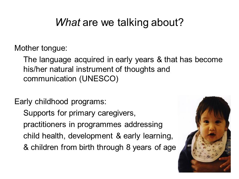 What are we talking about? Mother tongue: The language acquired in early years & that has become his/her natural instrument of thoughts and communicat