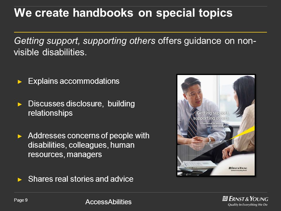 AccessAbilities Page 9 We create handbooks on special topics Getting support, supporting others offers guidance on non- visible disabilities.