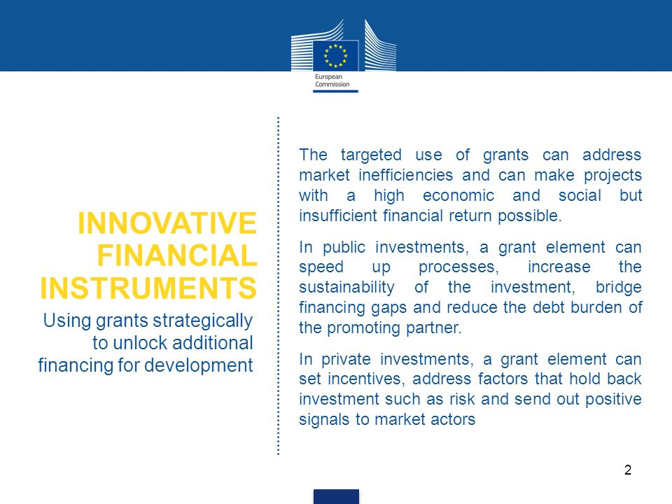 INNOVATIVE FINANCIAL INSTRUMENTS Using grants strategically to unlock additional financing for development The targeted use of grants can address mark