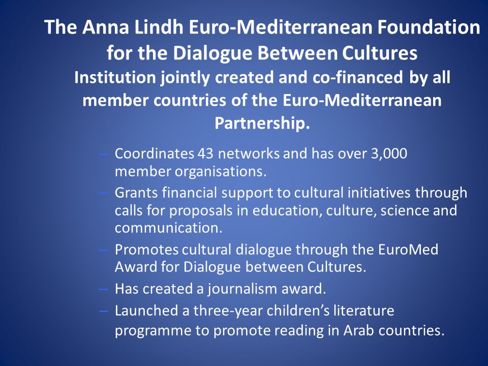 The Anna Lindh Euro-Mediterranean Foundation for the Dialogue Between Cultures Institution jointly created and co-financed by all member countries of