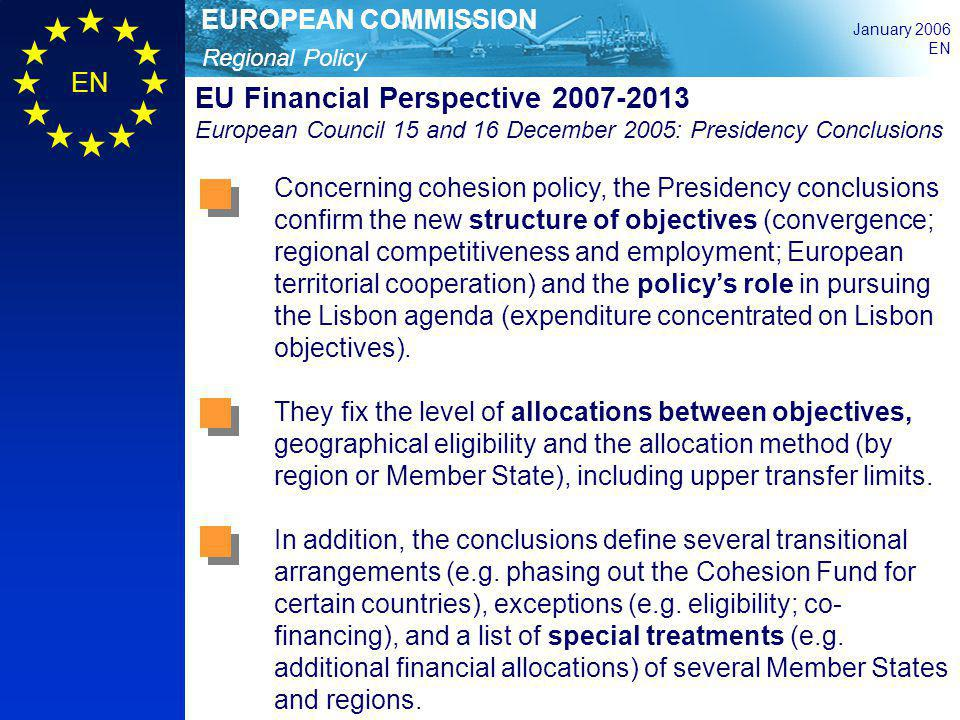 Regional Policy EUROPEAN COMMISSION January 2006 EN EU Financial Perspective 2007-2013 European Council 15 and 16 December 2005: Presidency Conclusion