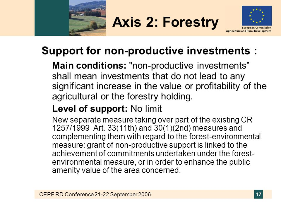 CEPF RD Conference 21-22 September 2006 17 Support for non-productive investments : Main conditions: