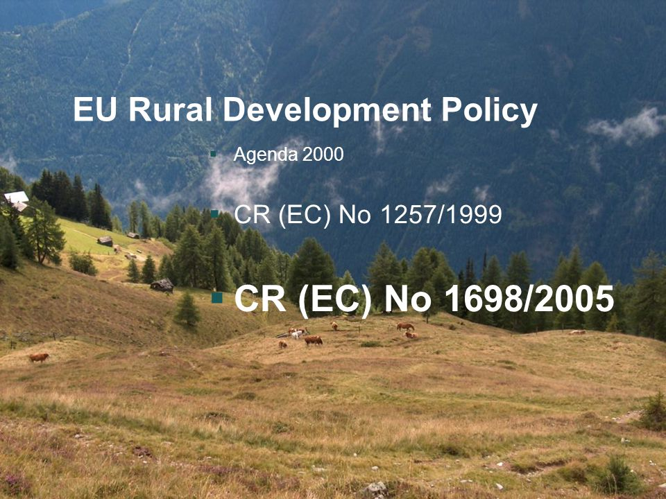 CEPF RD Conference 21-22 September 2006 5 EU Rural Development Policy  Agenda 2000  CR (EC) No 1257/1999  CR (EC) No 1698/2005
