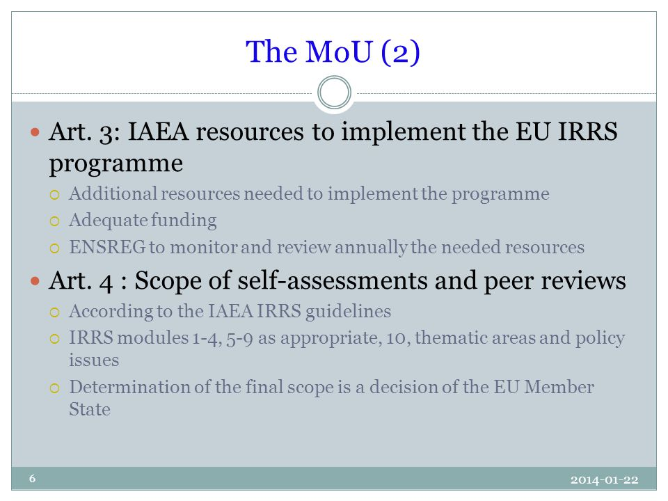 The MoU (2) Art. 3: IAEA resources to implement the EU IRRS programme  Additional resources needed to implement the programme  Adequate funding  EN