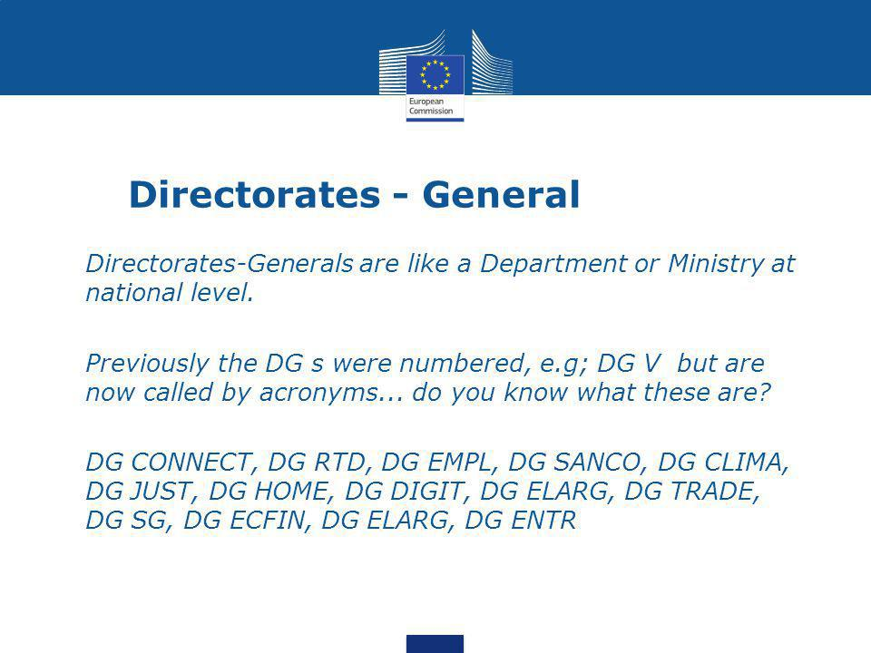 Directorates - General  Directorates-Generals are like a Department or Ministry at national level.