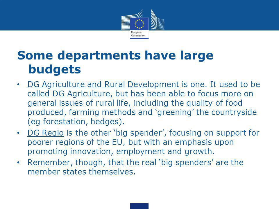 Some departments have large budgets DG Agriculture and Rural Development is one.