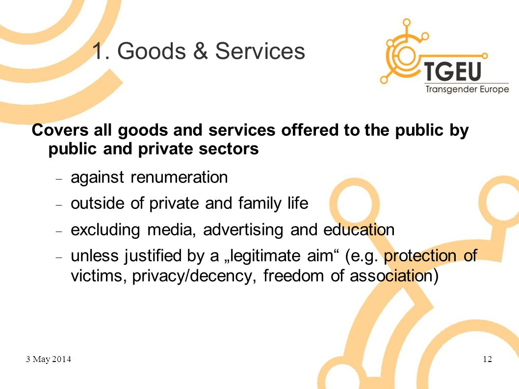 1. Goods & Services Covers all goods and services offered to the public by public and private sectors  against renumeration  outside of private and