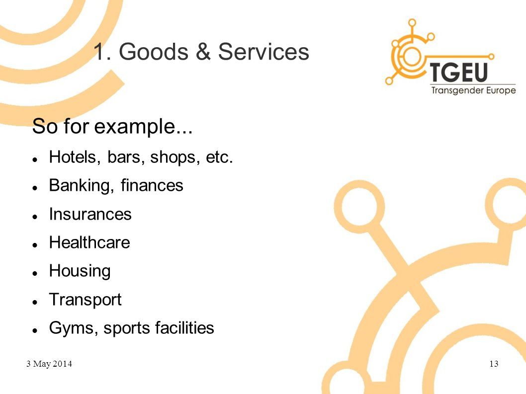 1. Goods & Services So for example... Hotels, bars, shops, etc. Banking, finances Insurances Healthcare Housing Transport Gyms, sports facilities 3 Ma