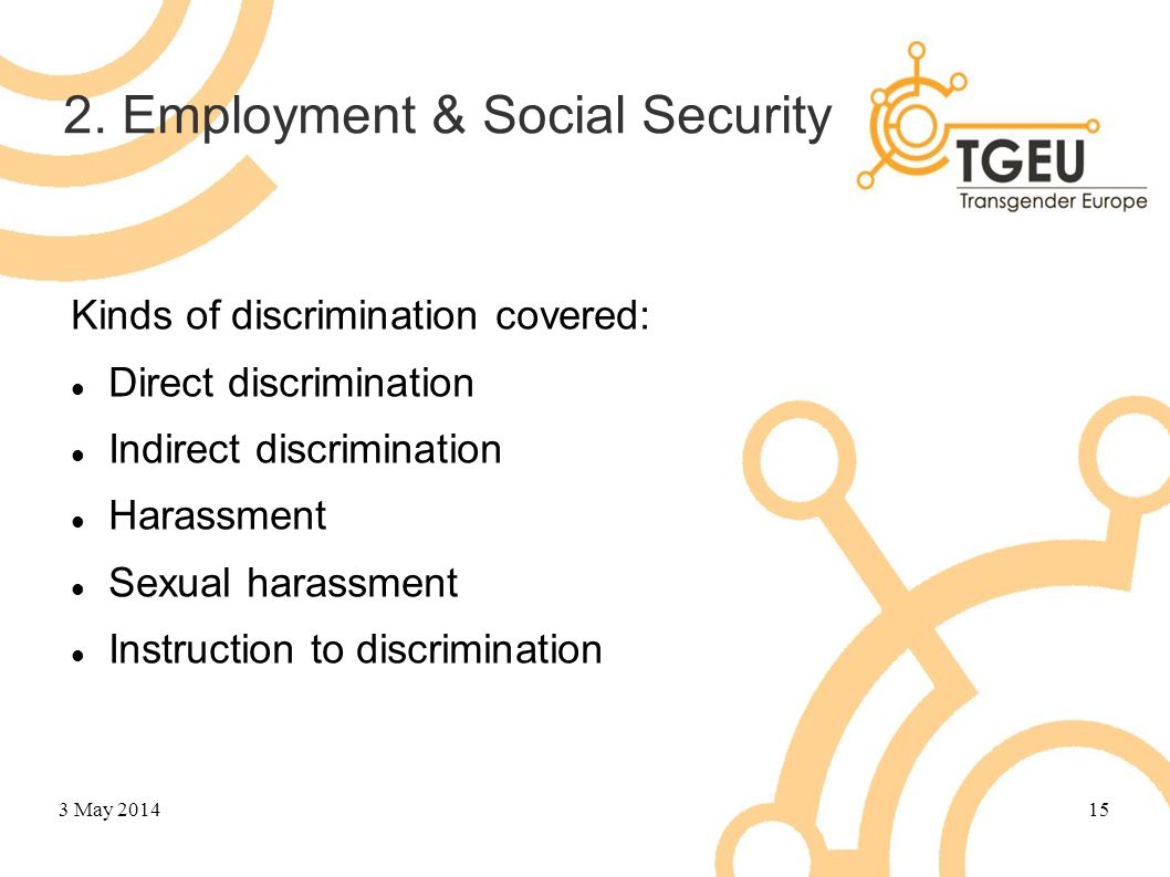 2. Employment & Social Security Kinds of discrimination covered: Direct discrimination Indirect discrimination Harassment Sexual harassment Instructio