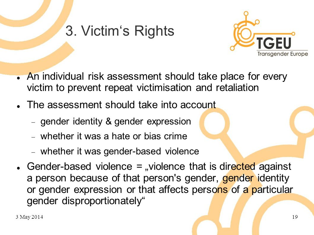 3. Victim's Rights An individual risk assessment should take place for every victim to prevent repeat victimisation and retaliation The assessment sho