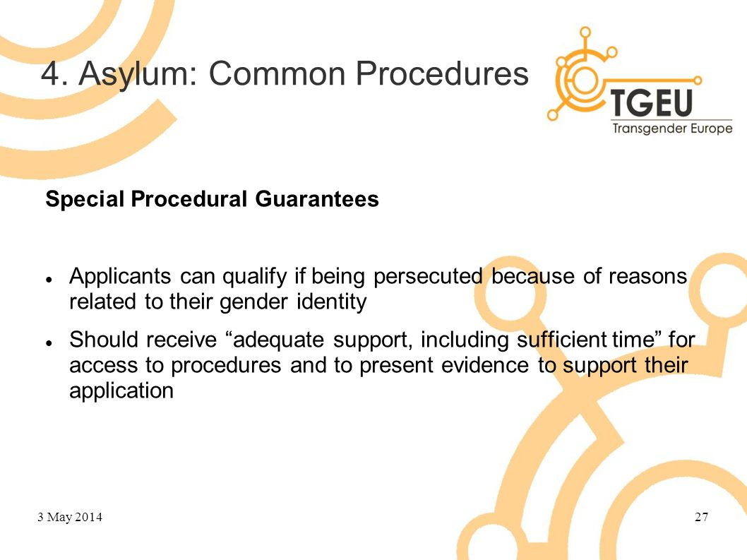4. Asylum: Common Procedures Special Procedural Guarantees Applicants can qualify if being persecuted because of reasons related to their gender ident