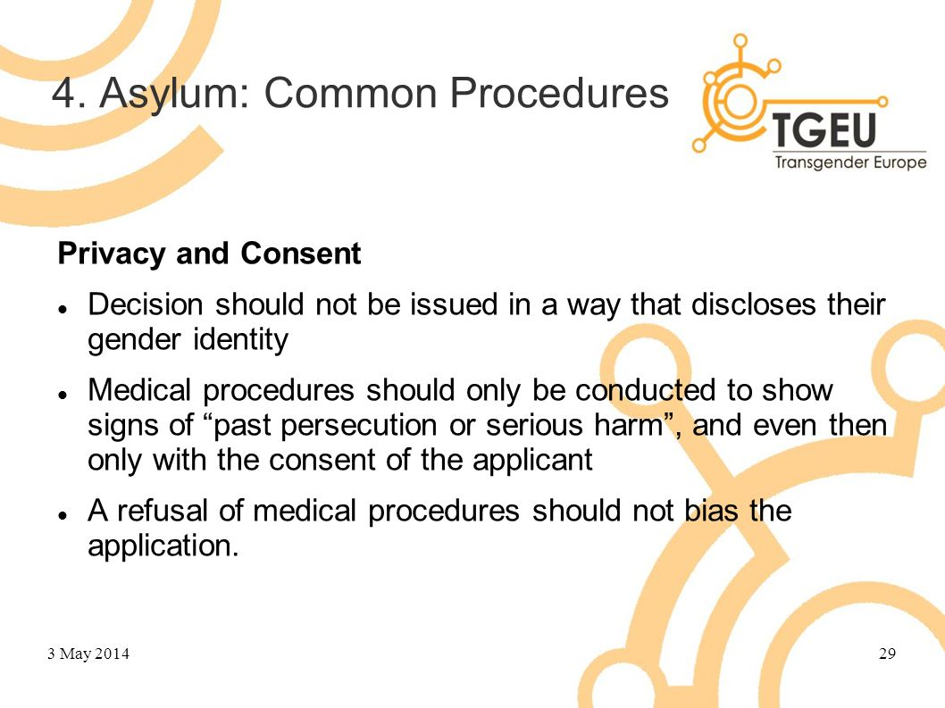 4. Asylum: Common Procedures Privacy and Consent Decision should not be issued in a way that discloses their gender identity Medical procedures should