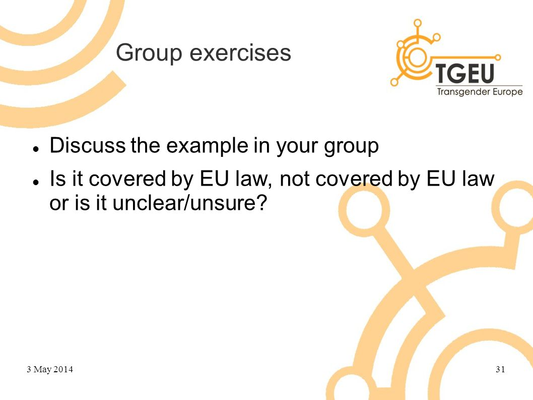 Group exercises Discuss the example in your group Is it covered by EU law, not covered by EU law or is it unclear/unsure.