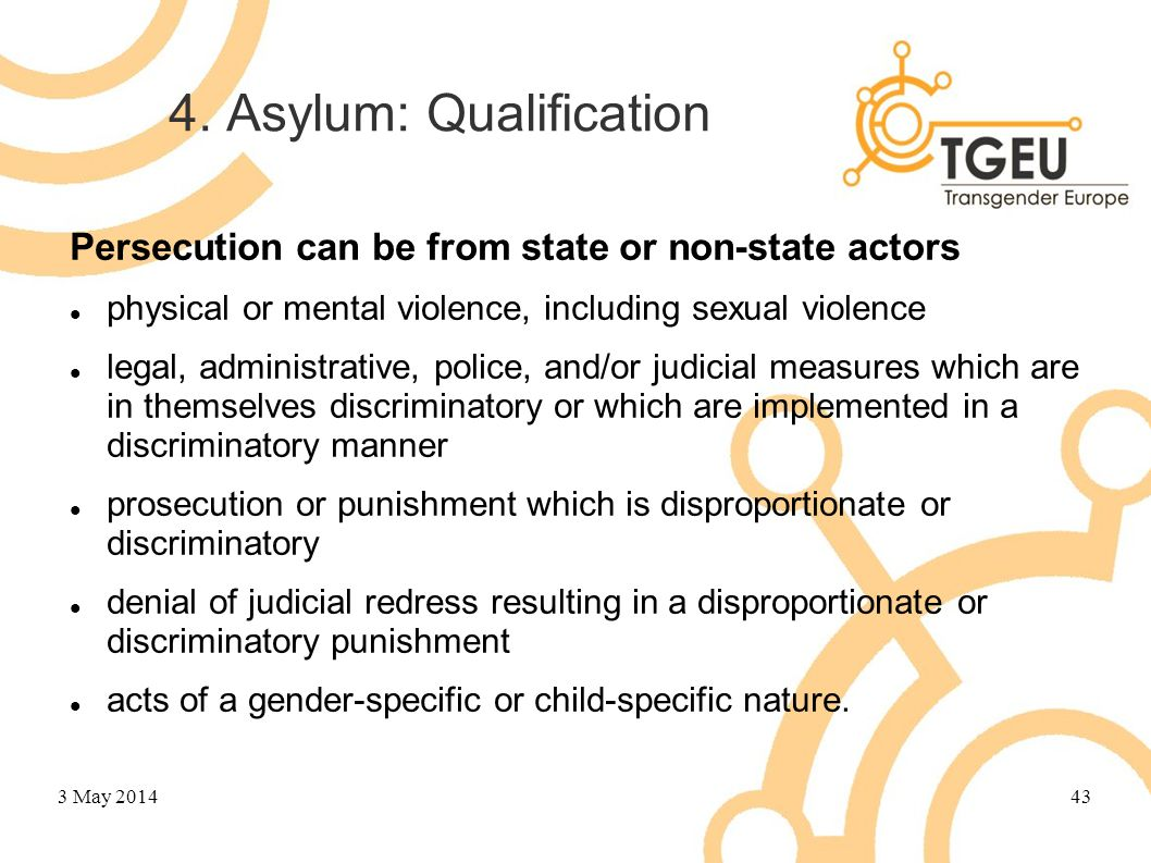 4. Asylum: Qualification Persecution can be from state or non-state actors physical or mental violence, including sexual violence legal, administrativ