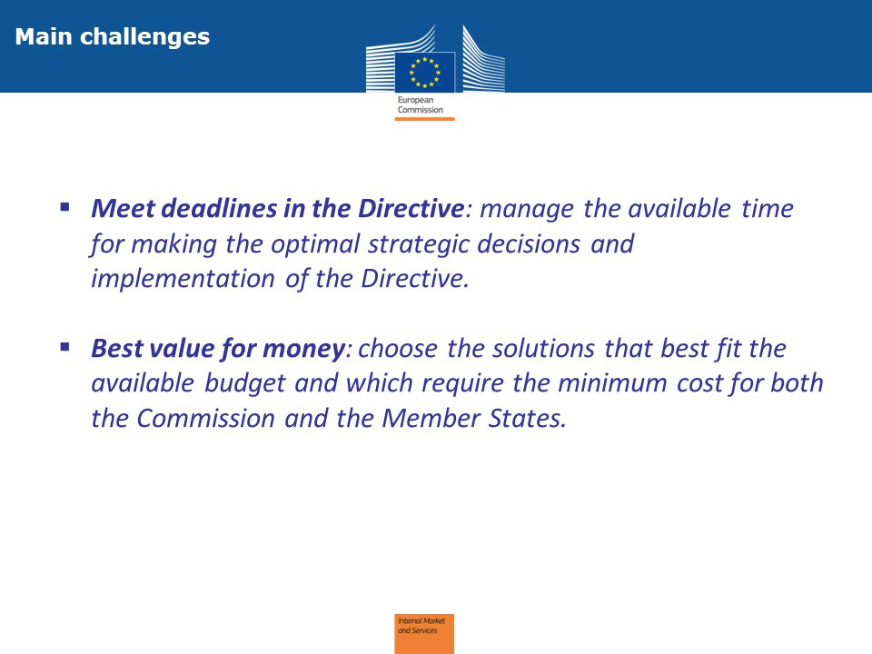 Main challenges  Meet deadlines in the Directive: manage the available time for making the optimal strategic decisions and implementation of the Dire