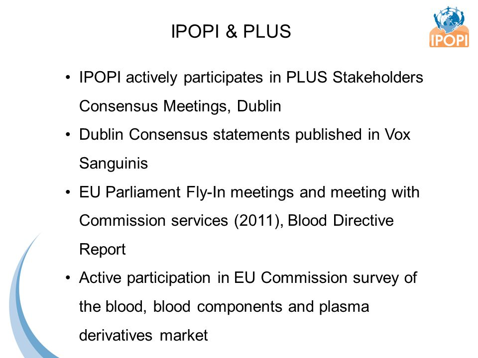 IPOPI actively participates in PLUS Stakeholders Consensus Meetings, Dublin Dublin Consensus statements published in Vox Sanguinis EU Parliament Fly-I