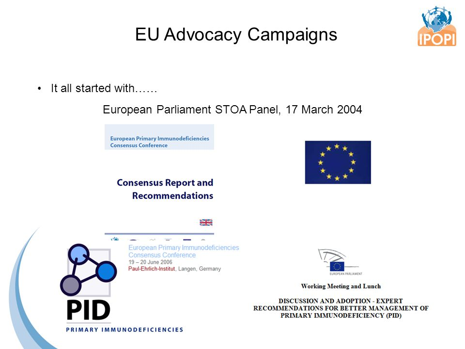 Building on growing attention to PID and previous campaigns; EU Expert Recommendations EU Advocacy Campaigns Joint Stakeholder advocacy 1.