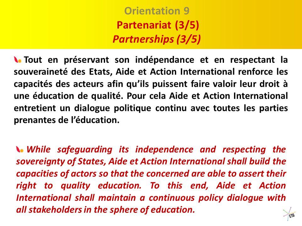 Proposition 1 : Le Discour Orientation 8 Partenariat (2/5) Partnerships (2/5) Dans le respect de ses principes, de son identité tels qu'incarnés dans sa charte, Aide et Action International travaille avec des partenaires en vue de réaliser des objectifs définis mutuellement.