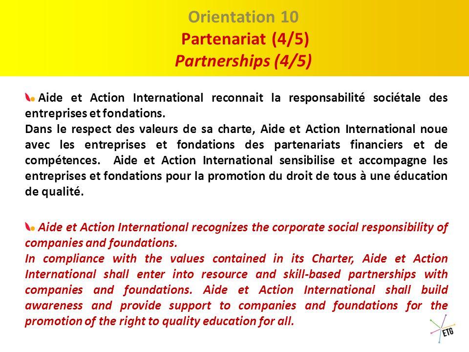 Proposition 1 : Le Discour Orientation 9 Partenariat (3/5) Partnerships (3/5) Tout en préservant son indépendance et en respectant la souveraineté des Etats, Aide et Action International renforce les capacités des acteurs afin qu'ils puissent faire valoir leur droit à une éducation de qualité.