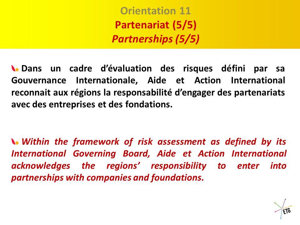 Proposition 1 : Le Discour Orientation 10 Partenariat (4/5) Partnerships (4/5) Aide et Action International reconnait la responsabilité sociétale des entreprises et fondations.