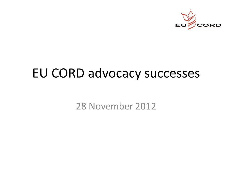 EU CORD advocacy successes 28 November 2012