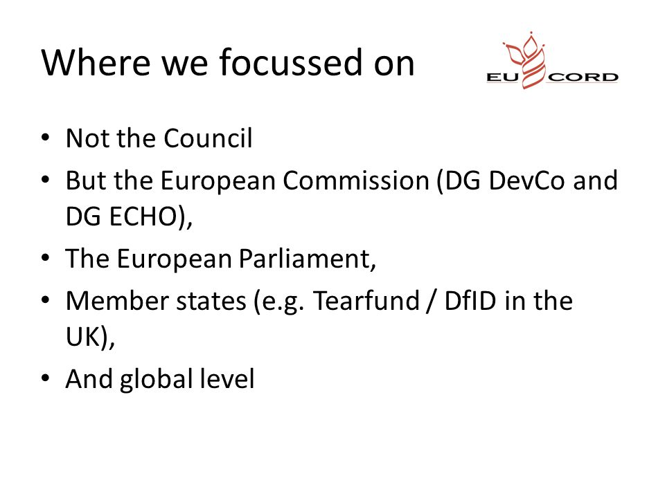 Where we focussed on Not the Council But the European Commission (DG DevCo and DG ECHO), The European Parliament, Member states (e.g.