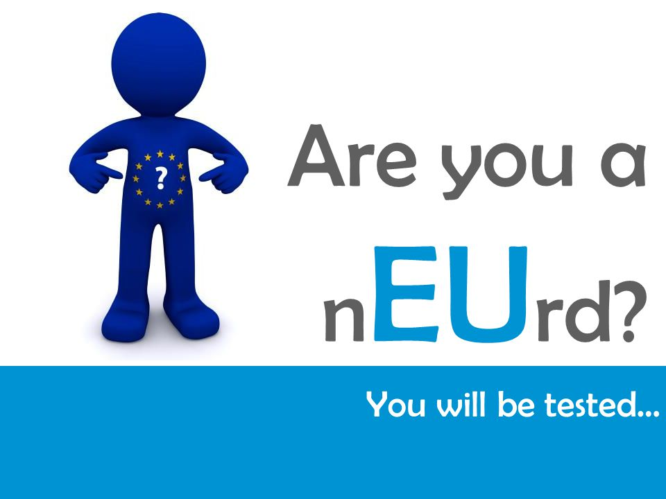 Are you a n EU rd? You will be tested…