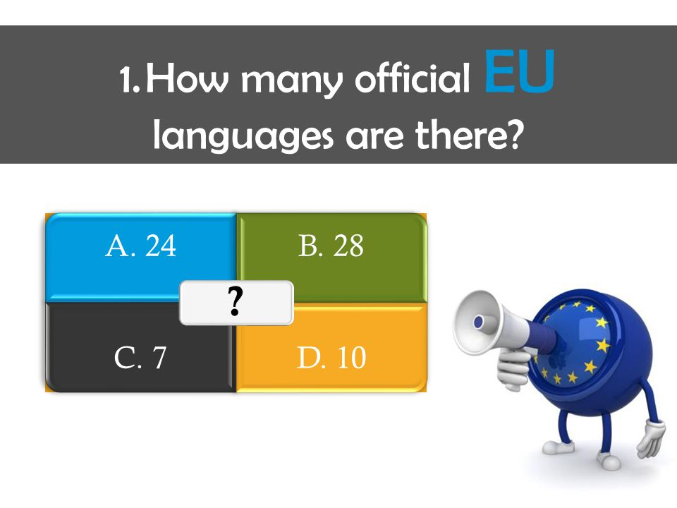 1.How many official EU languages are there? A. 24B. 28 C. 7D. 10 ?