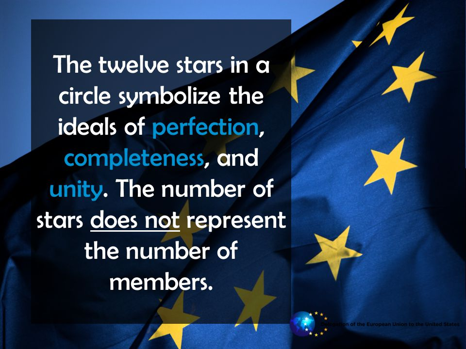 The twelve stars in a circle symbolize the ideals of perfection, completeness, and unity.