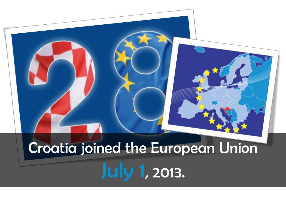Croatia joined the European Union July 1, 2013.