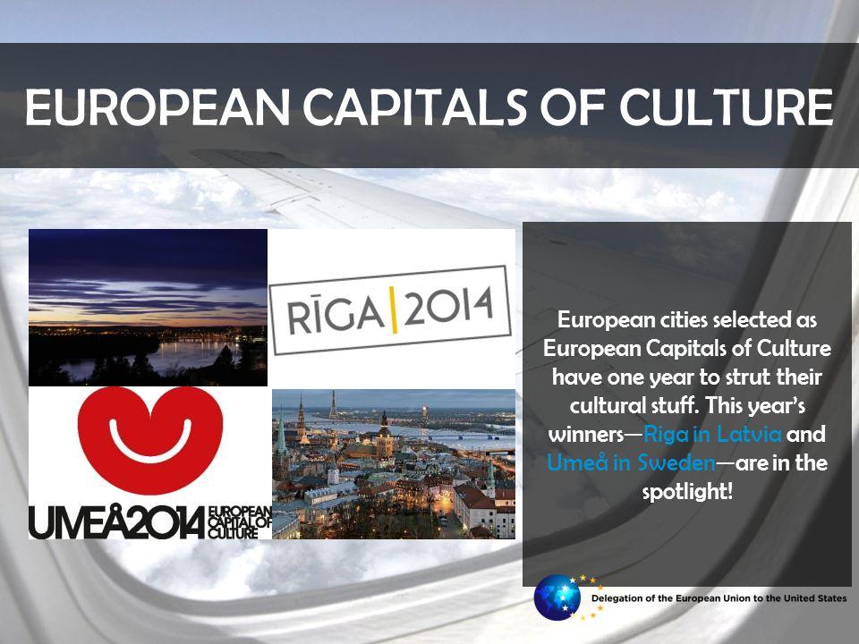 EUROPEAN CAPITALS OF CULTURE European cities selected as European Capitals of Culture have one year to strut their cultural stuff.